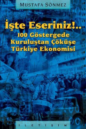 İşte Eseriniz !.. 100 Göstergede Kuruluştan Çöküşe Türkiye Ekonomisi - Mustafa SÖNMEZ